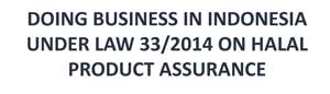 Doing Business in Indonesia under Law No 33 2014 on Halal Product Assurance